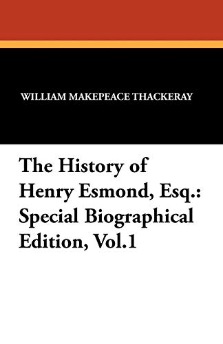 The History of Henry Esmond, Esq.: Special Biographical Edition, Vol.1: William Makepeace Thackeray