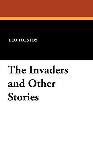 The Invaders and Other Stories: Tolstoy, Leo Nikolayevich