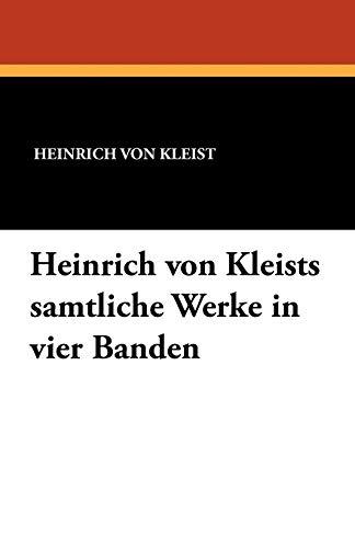 Heinrich Von Kleists Samtliche Werke in Vier Banden (German Edition): Von Kleist, Heinrich