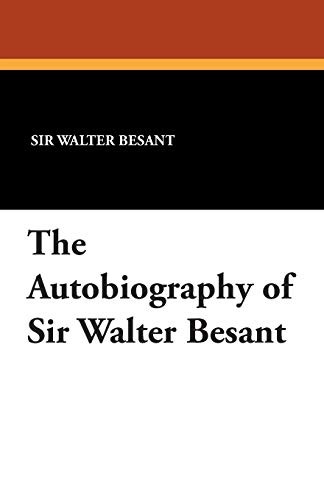 The Autobiography of Sir Walter Besant: Walter Besant