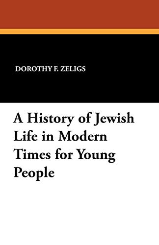 A History of Jewish Life in Modern: Dorothy F Zeligs