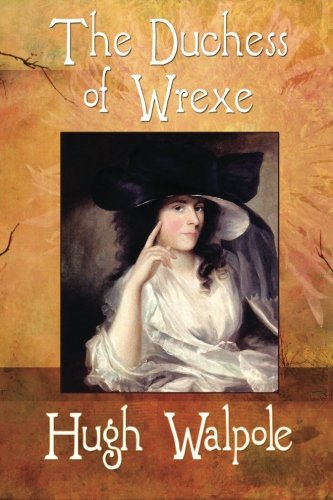 The Duchess of Wrexe: Complete and Unabridged Edition: Hugh Walpole