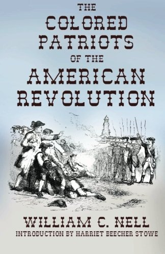 The Colored Patriots of the American Revolution: With Sketches of Several Distinguished Colored P...