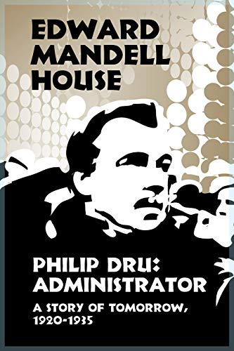 9781434416339: Philip Dru: Administrator: A Story of Tomorrow, 1920-1935