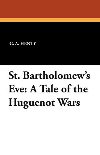 9781434416506: St. Bartholomew's Eve: A Tale of the Huguenot Wars