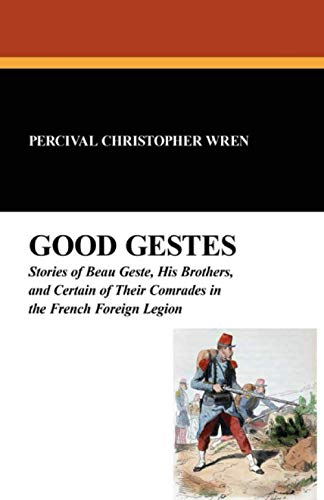 Good Gestes: Stories of Beau Geste, His: P C Wren