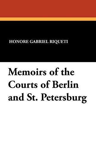 Memoirs of the Courts of Berlin and: Honore Gabriel Riqueti