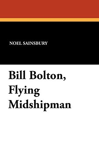 Bill Bolton, Flying Midshipman: Sainsbury, Noel Jr.