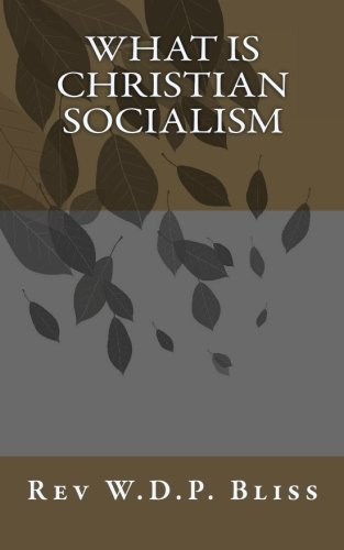 What Is Christian Socialism: Rev W.D.P. Bliss