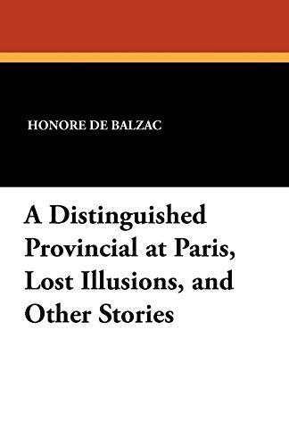 9781434421227: A Distinguished Provincial at Paris, Lost Illusions, and Other Stories