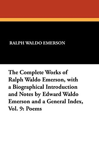 9781434421548: The Complete Works of Ralph Waldo Emerson, with a Biographical Introduction and Notes by Edward Waldo Emerson and a General Index, Vol. 9: Poems