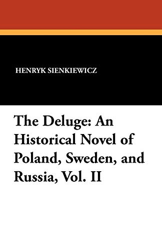 The Deluge: An Historical Novel of Poland, Sweden, and Russia, Vol. II: Henryk K. Sienkiewicz