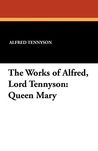 The Works of Alfred, Lord Tennyson: Queen Mary (9781434422149) by Alfred Tennyson; William J. Rolfe
