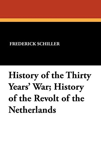 History of the Thirty Years' War; History of the Revolt of the Netherlands (9781434422996) by Frederick Schiller