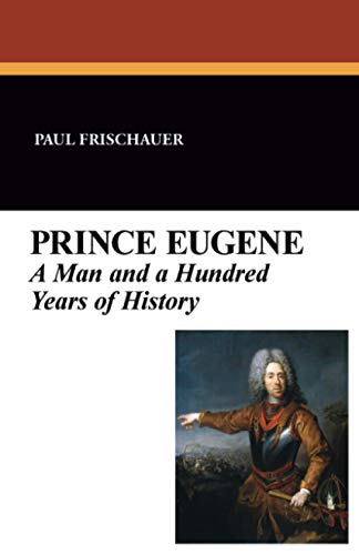 Prince Eugene: A Man and a Hundred Years of History: Paul Frischauer