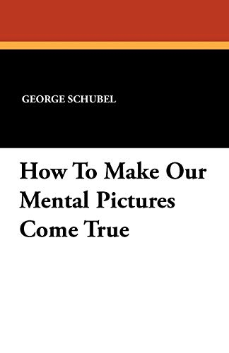 9781434423528: How To Make Our Mental Pictures Come True