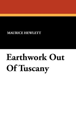 Earthwork Out of Tuscany (Paperback): Maurice Hewlett