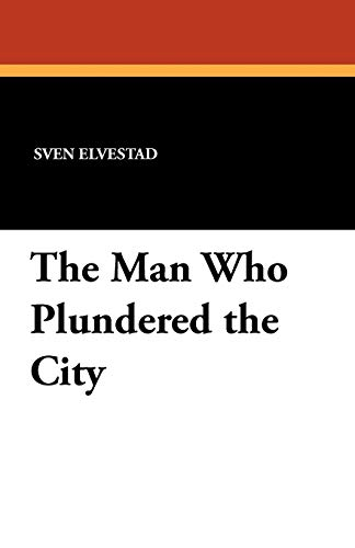 The Man Who Plundered the City: Sven Elvestad