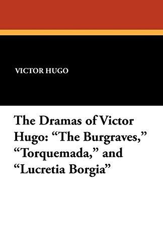 "The Dramas of Victor Hugo: ""The Burgraves,"" ""Torquemada,"" and ""Lucretia ..."