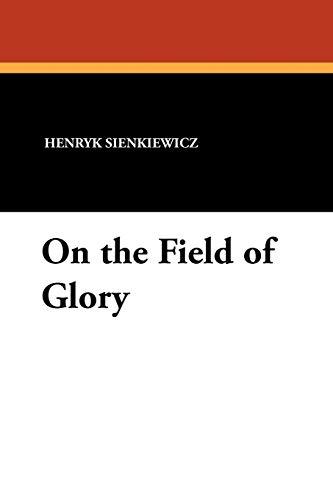 On the Field of Glory - Sienkiewicz, Henryk K.