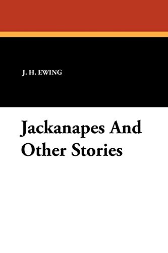 Jackanapes and Other Stories (1434424812) by Ewing, J. H.