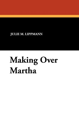 Making Over Martha (Paperback): Julie M Lippmann