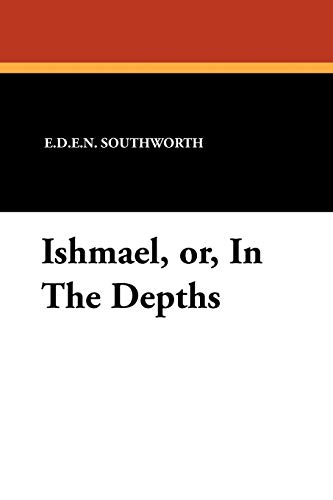 Ishmael, Or, in the Depths (9781434426659) by E. D. E. N. Southworth