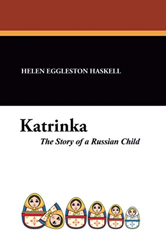 Katrinka: The Story of a Russian Child: Helen Eggleston Haskell