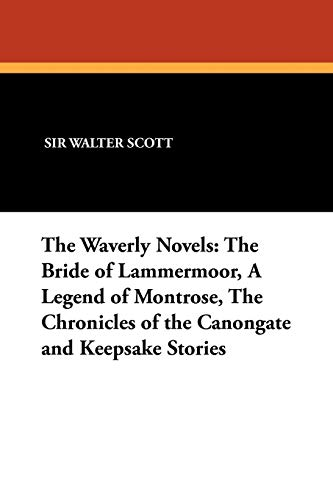 The Waverly Novels: The Bride of Lammermoor, a Legend of Montrose, the Chronicles of the Canongate ...