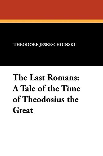 9781434427038: The Last Romans: A Tale of the Time of Theodosius the Great
