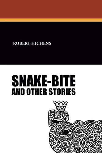 Snake-Bite and Other Stories: Robert Hichens