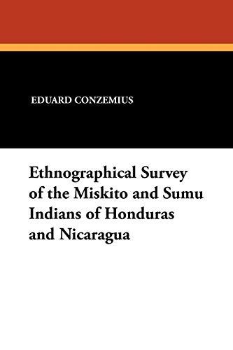 Ethnographical Survey of the Miskito and Sumu Indians of Honduras and Nicaragua: Eduard Conzemius