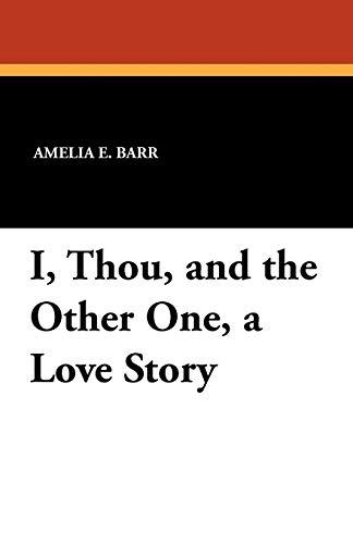 I, Thou, and the Other One, a Love Story: Amelia E. Barr