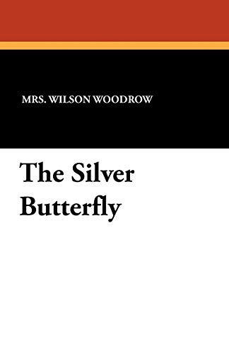 The Silver Butterfly: Mrs. Wilson Woodrow,