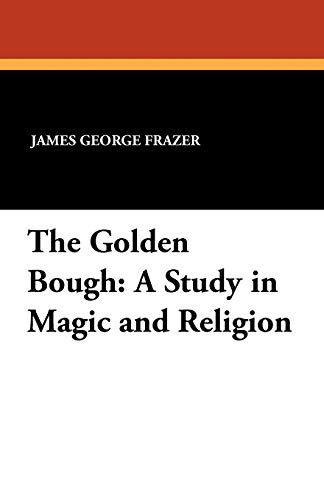 9781434428424: The Golden Bough: A Study in Magic and Religion