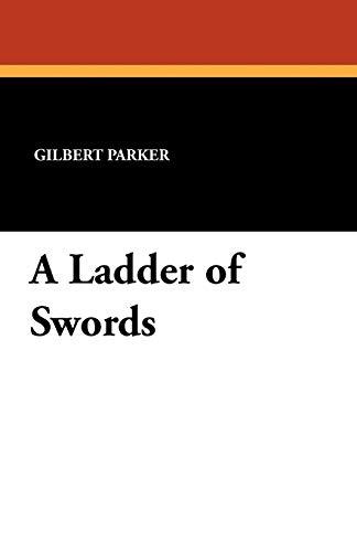 A Ladder of Swords: Gilbert Parker
