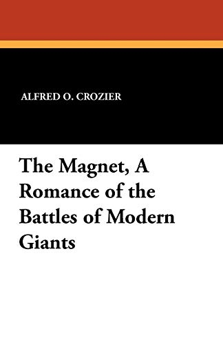 9781434428820: The Magnet, a Romance of the Battles of Modern Giants