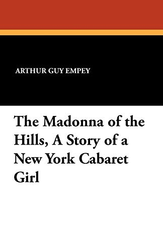 The Madonna of the Hills, a Story of a New York Cabaret Girl: Arthur Guy Empey