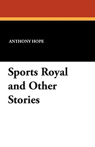 Sports Royal and Other Stories: Anthony Hope