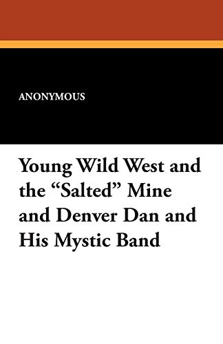 Young Wild West and the Salted Mine and Denver Dan and His Mystic Band