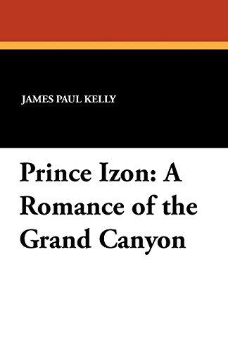 Prince Izon: A Romance of the Grand: James Paul Kelly