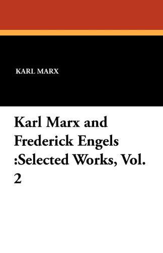 Karl Marx and Frederick Engels: Selected Works,: Karl Marx, Frederick