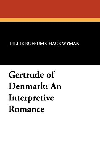 Gertrude of Denmark: An Interpretive Romance: Lillie Buffum Chace Wyman