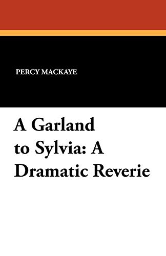 A Garland to Sylvia: A Dramatic Reverie: Percy MacKaye
