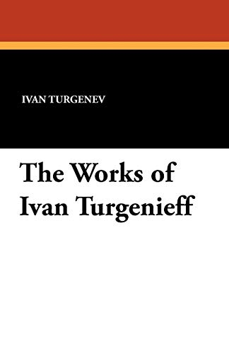 The Works of Ivan Turgenieff: Turgenev, Ivan Sergeevich