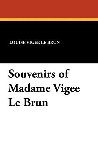 Souvenirs of Madame Vigee Le Brun: Vigee Le Brun, Louise