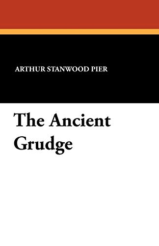 The Ancient Grudge: Arthur Stanwood Pier