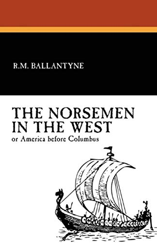 9781434431547: The Norsemen in the West, or America Before Columbus: A Tale