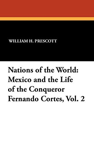 Nations of the World: Mexico and the: William H Prescott