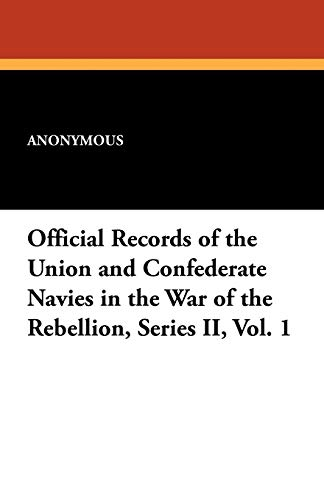 Official Records of the Union and Confederate Navies in the War of the Rebellion, Series II, Vol. 1...